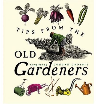 Tips from the Old Gardeners: As Is the Gardener, So Is the Garden (Hardback) - Common