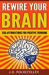 Rewire Your Brain: 250 Affirmations f...