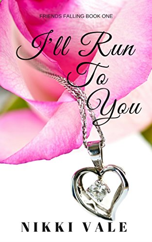 free kindle book I'll Run to You (Friends Falling Book 1)