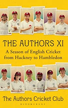 The Authors XI: A Season of English Cricket from Hackney to Hambledon (Wisden) by [Various]