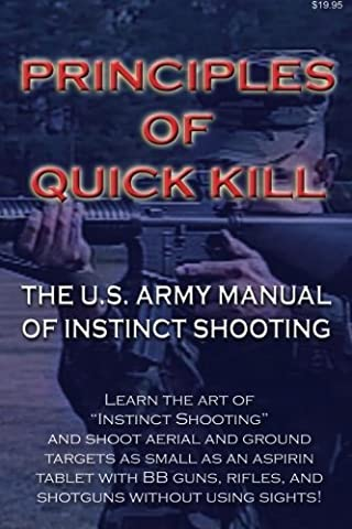 Principles of Quick Kill - The U.S. Army Manual of Instinct Shooting: Learn to accurately (Bb Gun Target)