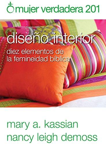 Mujer Verdadera 201: Diseno Interior: Diez Elementos de la Femineidad Biblica por Nancy Leigh DeMoss