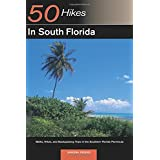 50 Hikes in South Florida: Walks, Hikes, and Backpacking Trips in the Southern Florida Peninsula, First Edition (50 Hikes in South Florida: Walk, Hikes, & Backpacking Trips in)