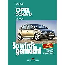 Opel Corsa D ab 10/06: Benziner 1,0l / 44kW (60 PS) 10/06 - 12/09 bis 1,6l / 110kW (150 PS) 9/07 - 10/10. Diesel 1,3l / 55kW (75 PS) ab 10/06, bis ... - Warten - Reparieren. Mit Stromlaufplänen