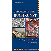 Geschichte der Buchkunst: Vom Pergament zum E-Book - Eine Einführung