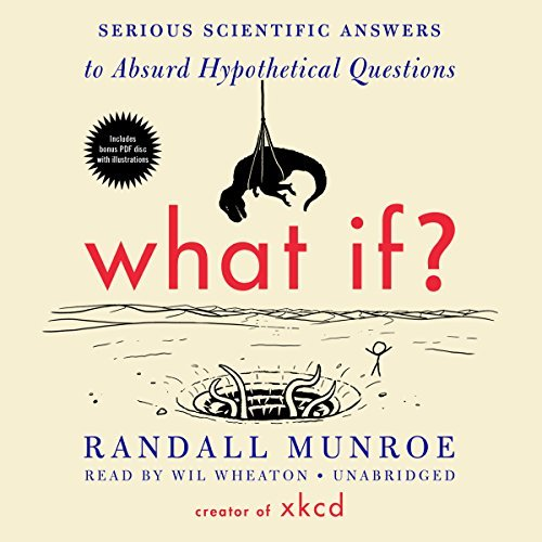 What If?: Serious Scientific Answers to Absurd Hypothetical Questions: Written by Randall Munroe, 2014 Edition, (Com/Cdr Un) Publisher: Blackstone Audiobooks [Audio CD]