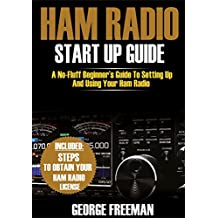 Ham Radio Start Up Guide: A No-Fluff Beginner's Guide To Setting Up And Using Your Ham Radio (English Edition)