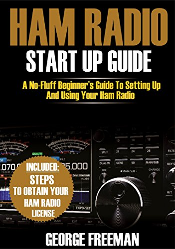 Ham Radio Start Up Guide: A No-Fluff Beginner's Guide To Setting Up And Using Your Ham Radio (English Edition) (Icom Handheld)