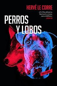 Perros y lobos par  Hervé Le Corre