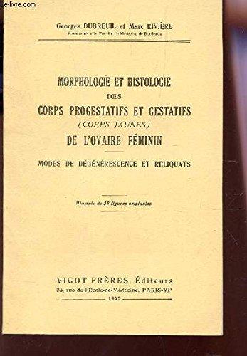 MORPHOLOGIE ET HISTOLOGIE DES CORPS PROGESTATIFS ET GESTATIFS (OCRPS JAUNES) DE L'OVAIRE FEMININ - MODES DE DEGENERESCENCE ET RELIQUANTS.