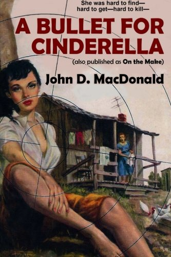 A Bullet for Cinderella (also published as On the Make) por John D. MacDonald