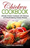 Chicken Cookbook: Ultimate Chicken Cookbook with Delicious and Mouthwatering Chicken Recipes