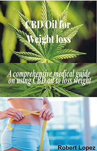 CBD OIL FOR WEIGHT LOSS: A comprehensive medical guide on using CBD oil to loss weight (English Edition)