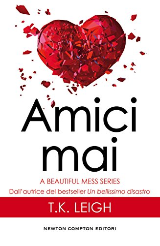 Amici mai (A Beautiful Mess Series Vol. 2) di [Leigh, T.K.]