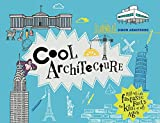 Cool Architecture: 50 Fantastic Facts for Kids of All Age (Cool Kids)