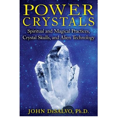 Power Crystals: Spiritual and Magical Practices, Crystal Skulls, and Alien Technology DeSalvo, John ( Author ) Mar-26-2012 Paperback