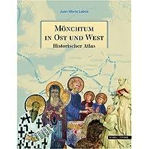 Mönchtum in Ost und West: Historischer Atlas