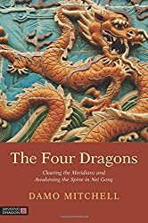 The Four Dragons: Clearing the Meridians and Awakening the Spine in Nei Gong (Daoist Nei Gong) by Damo Mitchell (2014-08-21)