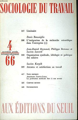 SOCIOLOGIE DU TRAVAIL N4, OCTOBRE-DEC 1966. DENIS BENUSIGLIO, L'INTEGRATION DE LA RECHERCHE SCIETIFIQUE DANS L'ENTREPRISE (I) / J.D. REYNAUD, P. BERNOUX, L. LAVOREL: ORGANISATION SYNDICALE, IDEOLOGIE ET POLITIQUE DES SALAIRES / LUCIEN KARPIK, ...