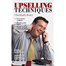 Upselling Techniques: That Really Work! by Stephan Schiffman (2005-02-28)