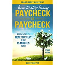 How to Stop Living Paycheck to Paycheck (2nd Edition): A proven path to money mastery in only 15 minutes a week! (Smart Money Blueprint) (English Edition)
