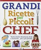 Grandi ricette per piccoli chef. Tante ricette divertenti, facili e nutrienti... per i più piccoli! Ediz. illustrata