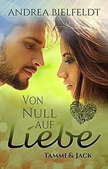 Von Null auf Liebe - Tammi & Jack: Eine romantisch moderne Geschichte mit viel Liebe und Humor (German Edition) by [Bielfeldt, Andrea]