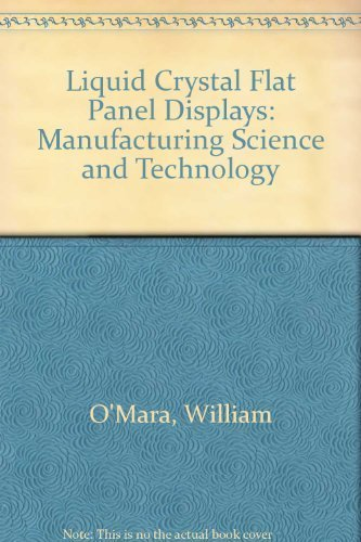 Liquid Crystal Flat Panel Displays: Manufacturing Science & Technology by William C. O Mara (1993-04-29) -