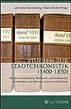 Studien zur Stadtchronistik (1400-1850): Bremen und Hamburg, Oberlausitz und Niederlausitz, Brandenburg und Böhmen, Sachsen und Schlesien. -