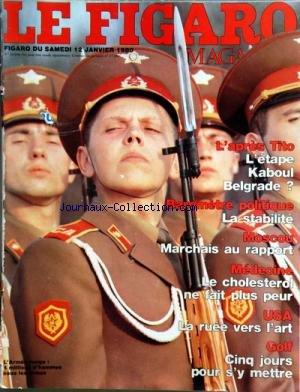 FIGARO MAGAZINE (LE) [No 10998] du 12/01/1980 - L'APRES tito / l'ETAPE KABOUL - BELGRADE -BAROMETRE POLITIQUE / LA STABILITE -MOSCOU / MARCHAIS AU RAPPORT -MEDECINE / LE CHOLESTEROL NE FAIT PLUS PEUR -USA / LA RUEE VERS L'ART -GOLF / 5 JOURS POUR S'Y METTRE -L'ARMEE ROUGE / 4 MILLIONS D'HOMMES SOUS LES ARMES