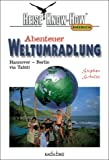 Abenteuer Weltumradlung. Hannover - Berlin via Tahiti - Stephan Schulze