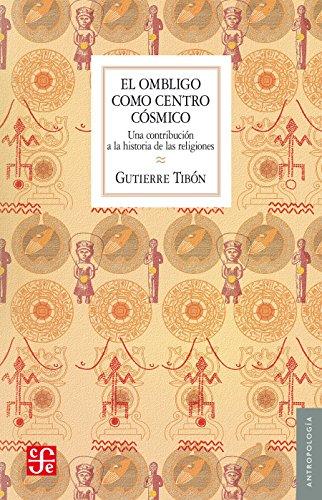 El ombligo como centro cósmico. Una contribución a la historia de las religiones: 0 (Seccion de Obras de Antropologia) por Gutierre Tibón