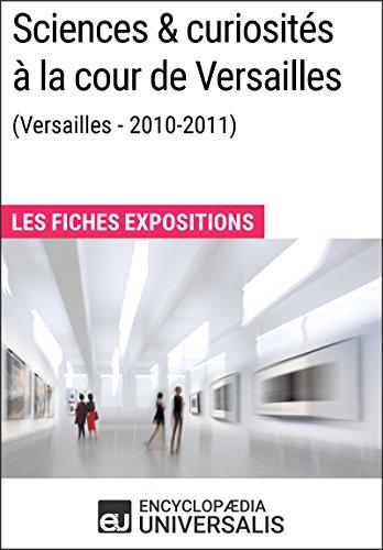 Sciences & curiosités à la cour de Versailles (2010-2011): Les Fiches Exposition d'Universalis par Encyclopaedia Universalis