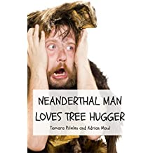Neanderthal Man Loves Tree Hugger (English Edition)