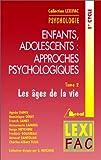 Enfants, adolescents - Approches psychologiques, Tome 2 : Les âges de la vie