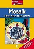 Mosaik. Schön und creativ Schöne Motive selbst gemacht.