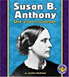 Susan B. Anthony: Una Vida de Igualdad (Libros Para Avanzar - Biografias/pull Ahead Books - Biographies)