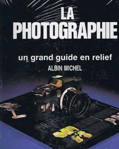 La Photographie : Un grand guide en relief par  John Hedgecoe