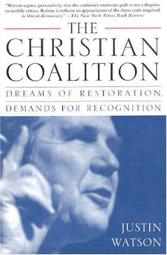 The Christian Coalition: Dreams of Restoration, Demands for Recognition por Justin Watson