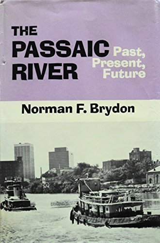 The Passaic River: Past, Present, Future by Norman F. Brydon (1974-10-02)