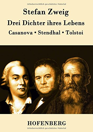 Drei Dichter ihres Lebens : Casanova, Stendhal, Tolstoi