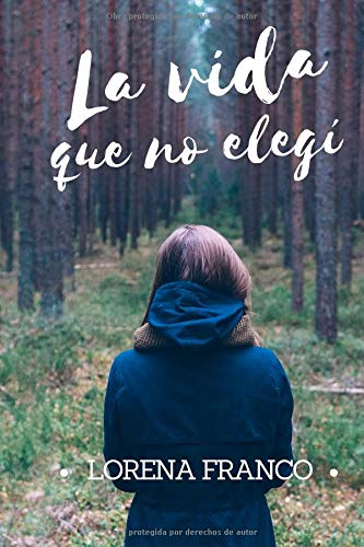 La vida que no elegi por Lorena Franco