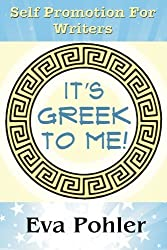 Self Promotion for Writers: It's Greek to Me! by Eva Pohler (2014-07-08)