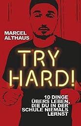Try Hard!: 10 Dinge übers Leben, die du in der Schule niemals lernst