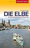Reiseführer Elbe: Vom Elbsandsteingebirge bis nach Geesthacht (Trescher-Reihe Reisen)