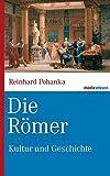 Die Römer: Kultur und Geschichte (marixwissen) - Reinhard Pohanka