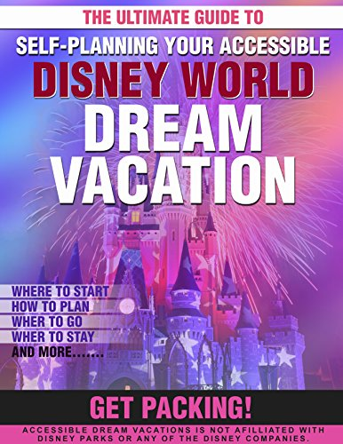 THE ULTIMATE GUIDE TO YOUR ACCESSIBLE DISNEY WORLD DREAM VACATION (English Edition)