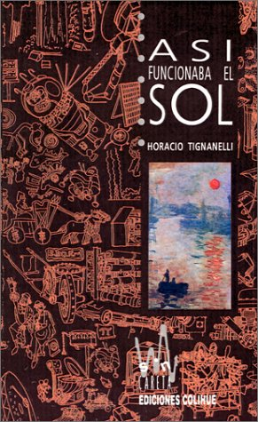 Asi Funcionaba el Sol por Horacio Luis Tignanelli