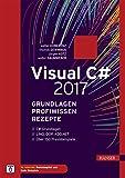 Visual C# 2017 – Grundlagen, Profiwissen und Rezepte