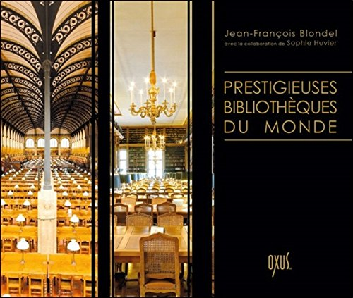 Prestigieuses bibliothèques du monde par Jean-François Blondel